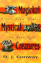 Magickal, mystical creatures : invite their powers into your life
