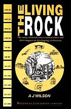 The living rock : the story of metals since earliest times and their impact on the developing civilization