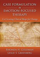 Case formulation in emotion-focused therapy : co-creating clinical maps for change