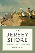 The Jersey Shore : the past, present and future of a national treasure