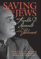 Saving the Jews : Franklin D. Roosevelt and the Holocaust