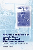 Sacred sites and the colonial encounter : a history of meaning and memory in Ghana
