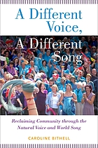 A different voice : reclaiming community through the natural voice and world song
