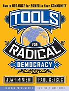 Tools for radical democracy : how to organize for power in your community