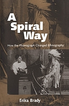 A spiral way : how the phonograph changed ethnography