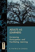 Adults as learners : increasing participation and facilitating learning