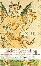 Lucifer ascending : the occult in folklore and popular culture