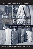 Postindustrial peasants : the illusion of middle-class prosperity