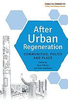 After urban regeneration : communities, policy and place