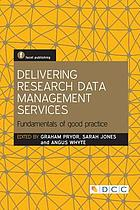 Delivering research data management services : fundamentals of good practice