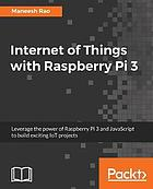 Internet of Things with Raspberry Pi 3 : Leverage the power of Raspberry Pi 3 and JavaScript to build exciting IoT projects.