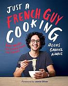 Just a French guy cooking : easy recipes and kitchen hacks for rookies