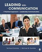 Leading with communication : a practical approach to leadership communication
