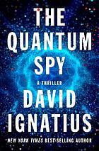 The quantum spy : a thriller