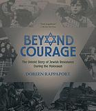 Beyond courage : the untold story of Jewish resistance during the Holocaust.