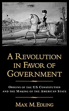 A revolution in favor of government : origins of the U.S. Constitution and the making of the American state