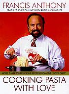 Cooking pasta with love : more than 200 delicious recipes from the love chef