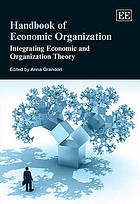 Handbook of economic organization : integrating economic and organization theory. edited by Anna Grandori.