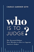 Who is to judge? : the perennial debate over whether to elect or appoint America's judges