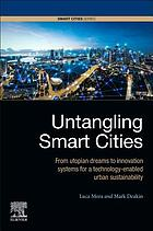 Untangling smart cities : from utopian dreams to innovation systems for a technology-enabled urban sustainability