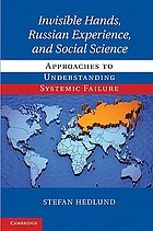 Invisible Hands, Russian Experience, and Social Science : Approaches to Understanding Systemic Failure