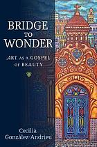 Bridge to wonder : art as a gospel of beauty