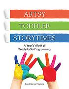 Artsy Toddler Storytimes : a Year's Worth of Ready-To-Go Programming.