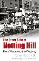 The other side of Notting Hill : from wartime to the Westway