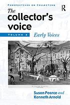 The Collector's Voice: Critical Readings in the Practice of Collecting: Volume 2: Early Voices.