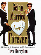 Being married happily forever : 22 secrets, 12 strategies, and 8 compromises