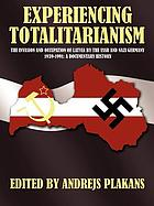 Experiencing totalitarianism : the invasion and occupation of Latvia by the USSR and Nazi Germany, 1939-1991 : a documentary history