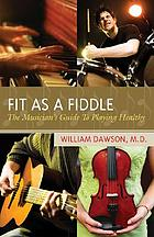 Fit as a fiddle : the musician's guide to playing healthy