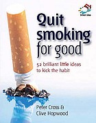 Quit smoking for good : 52 brilliant little ideas to kick the habit