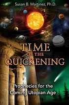 Time of the quickening : prophecies for the coming utopian age