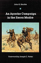 An Apache campaign in the Sierra Madre : an account of the expedition in pursuit of the hostile Chiricahua Apaches in the spring of 1883