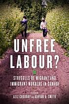 Unfree labour? : struggles of migrant and immigrant workers in Canada