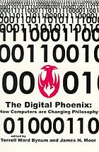 The digital phoenix : how computers are changing philosophy