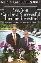 Yes, you can be a successful income investor! : reaching for yield in today's market