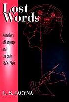 Lost words : narratives of language and the brain, 1825-1926
