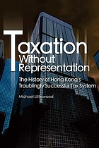Taxation Without Representation: The History of Hong Kong's Troublingly Successful Tax System