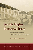 Jewish rights, national rites : nationalism and autonomy in late imperial and revolutionary Russia