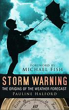 Storm warning : the origins of the weather forecast