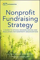 Nonprofit fundraising strategy : a guide to ethical decision making and regulation for nonprofit organizations