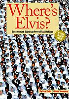 Where's Elvis? : documented sightings prove that he lives
