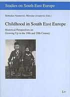 Childhood in South East Europe : historical perspectives on growing up in the 19th and 20th century