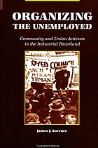 Organizing the unemployed : community and union activists in the industrial heartland
