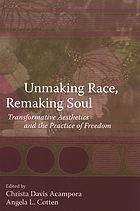 Unmaking race, remaking soul : transformative aesthetics and the practice of freedom