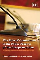 The role of committees in the policy-process of the European Union : legislation, implementation and deliberation