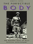 The perfectible body : the western ideal of male physical development