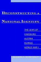 Reconstructing a national identity : the Jews of Habsburg Austria during World War I